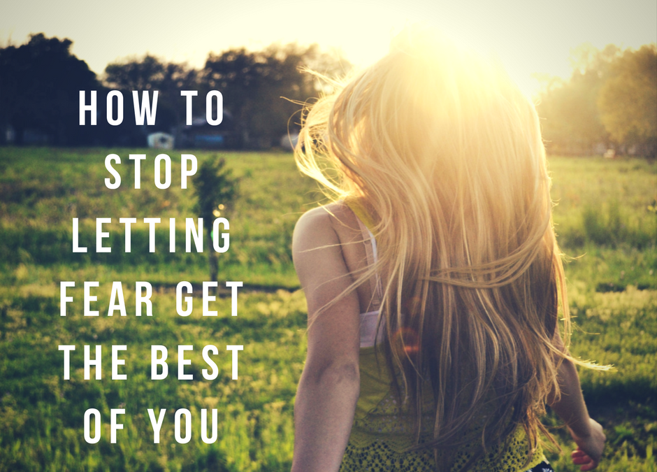 How to stop fear from getting the best of you.